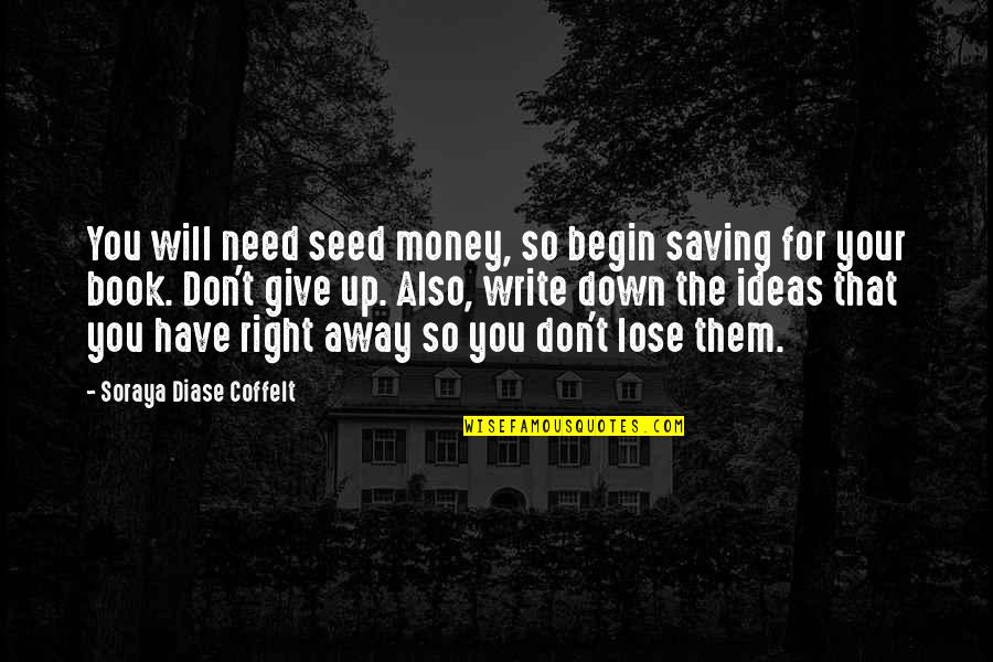 Montello High School Of Gangsters Quotes By Soraya Diase Coffelt: You will need seed money, so begin saving