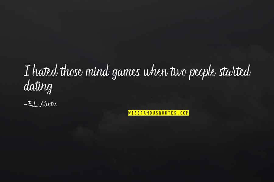 Montes Quotes By E.L. Montes: I hated those mind games when two people