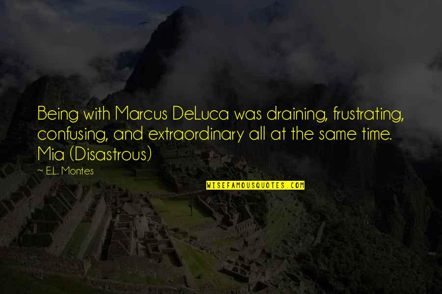 Montes Quotes By E.L. Montes: Being with Marcus DeLuca was draining, frustrating, confusing,
