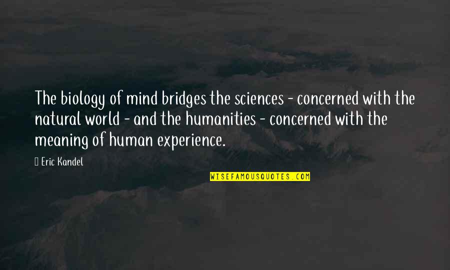 Montes Quotes By Eric Kandel: The biology of mind bridges the sciences -
