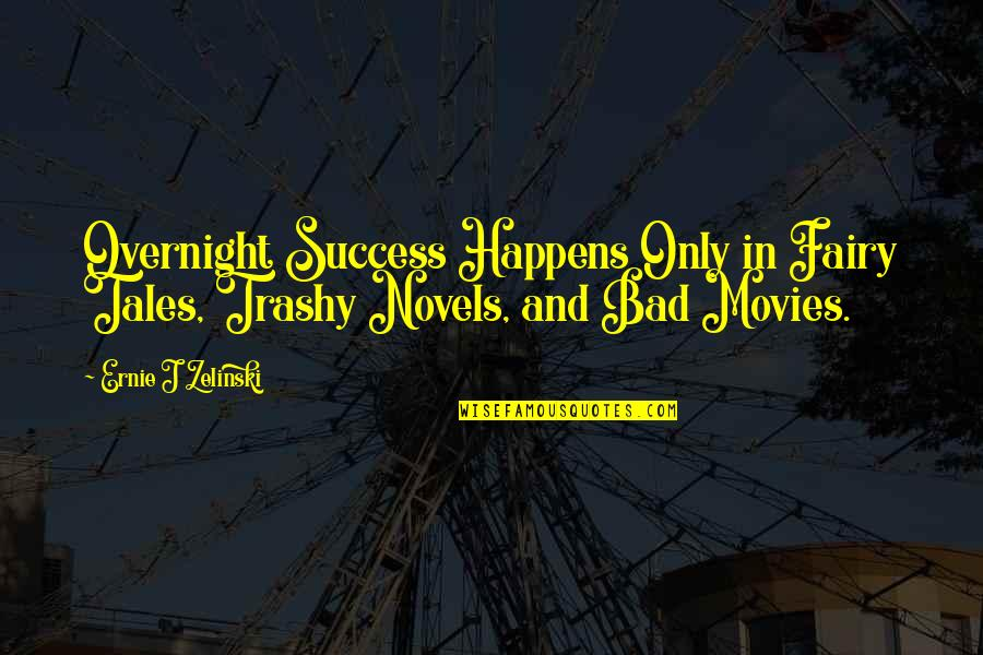 Montes Quotes By Ernie J Zelinski: Overnight Success Happens Only in Fairy Tales, Trashy