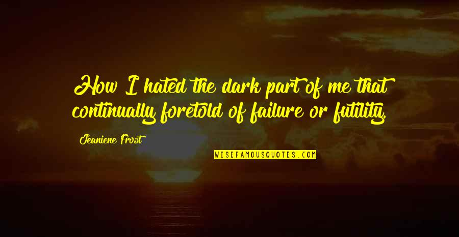 Montes Quotes By Jeaniene Frost: How I hated the dark part of me