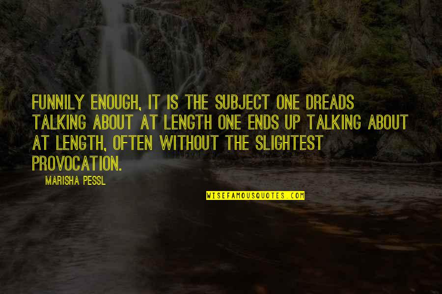 Montes Quotes By Marisha Pessl: Funnily enough, it is the subject one dreads