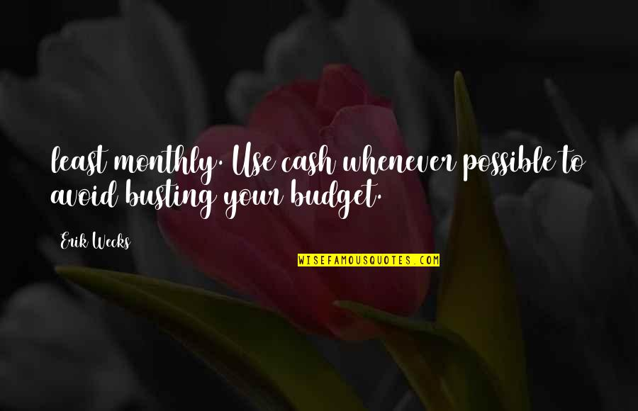 Monthly Quotes By Erik Wecks: least monthly. Use cash whenever possible to avoid