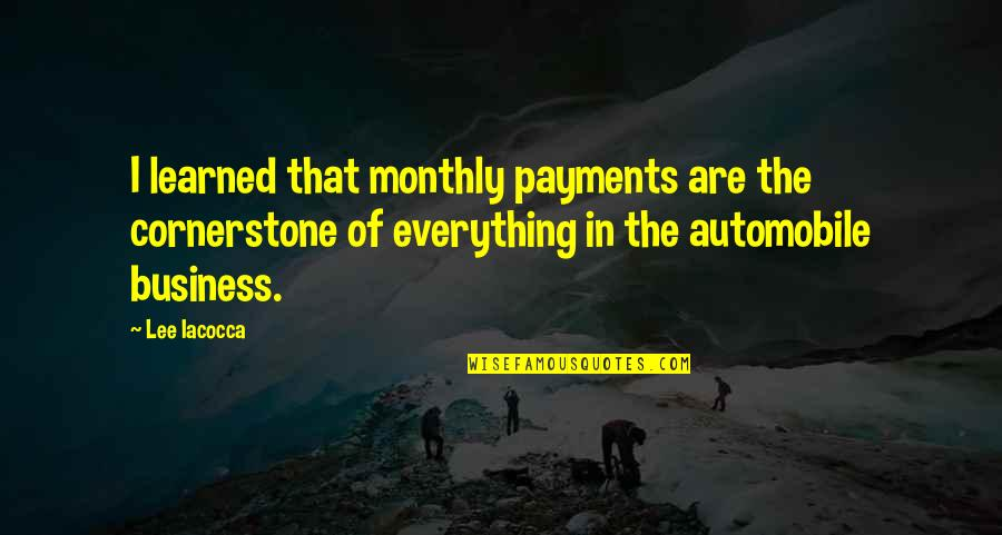 Monthly Quotes By Lee Iacocca: I learned that monthly payments are the cornerstone