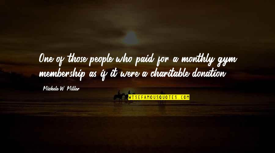 Monthly Quotes By Michele W. Miller: One of those people who paid for a