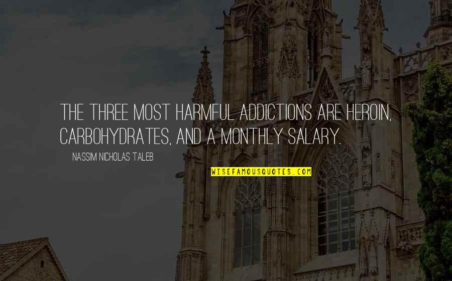 Monthly Quotes By Nassim Nicholas Taleb: The three most harmful addictions are heroin, carbohydrates,
