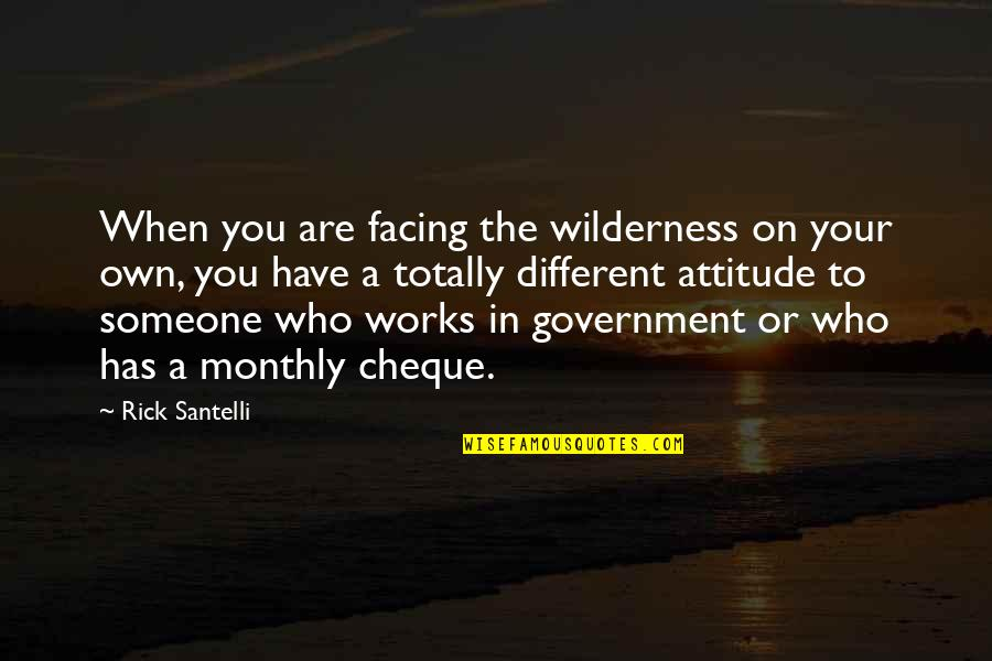 Monthly Quotes By Rick Santelli: When you are facing the wilderness on your