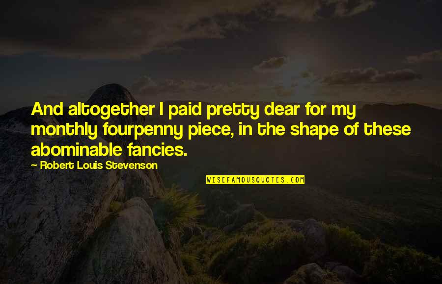 Monthly Quotes By Robert Louis Stevenson: And altogether I paid pretty dear for my