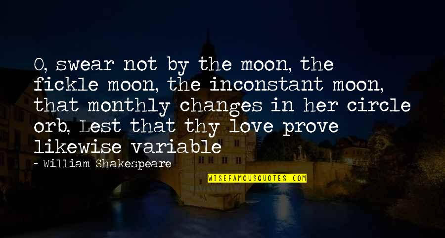 Monthly Quotes By William Shakespeare: O, swear not by the moon, the fickle