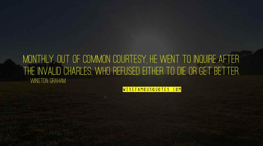 Monthly Quotes By Winston Graham: Monthly, out of common courtesy, he went to