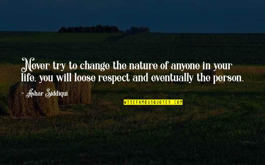 Montmorency Quotes By Ashar Siddiqui: Never try to change the nature of anyone