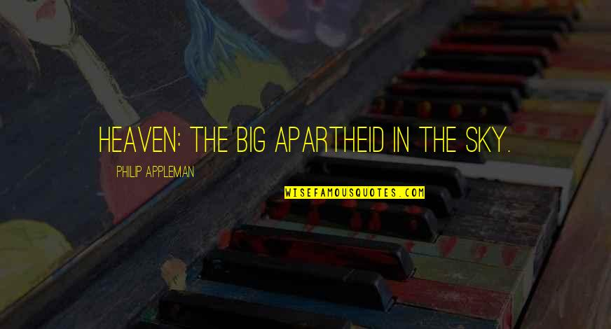 Montmorency Quotes By Philip Appleman: HEAVEN: The big apartheid in the sky.