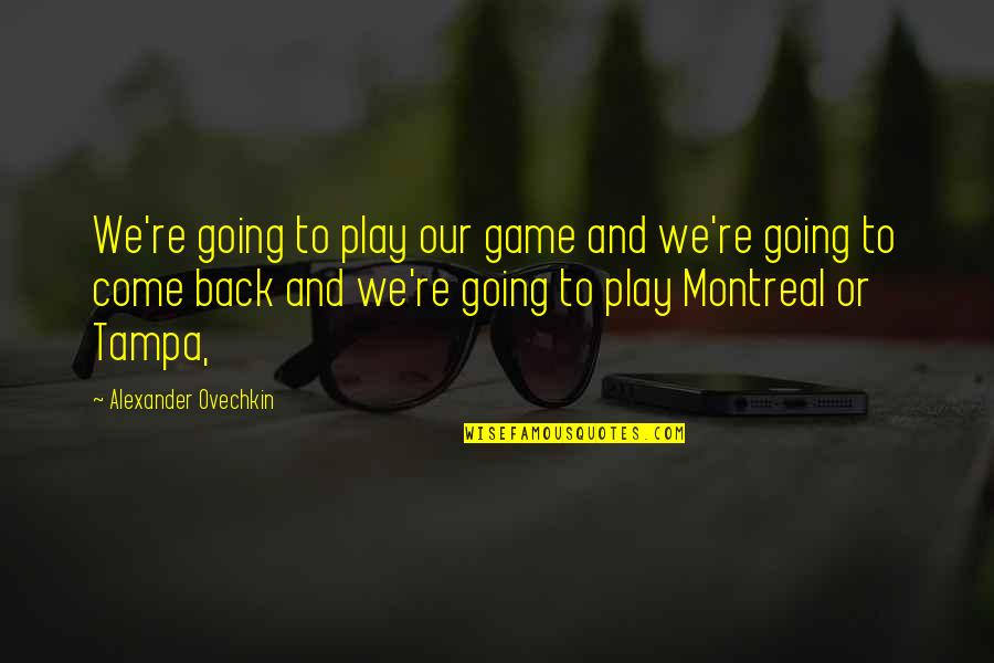 Montreal Quotes By Alexander Ovechkin: We're going to play our game and we're