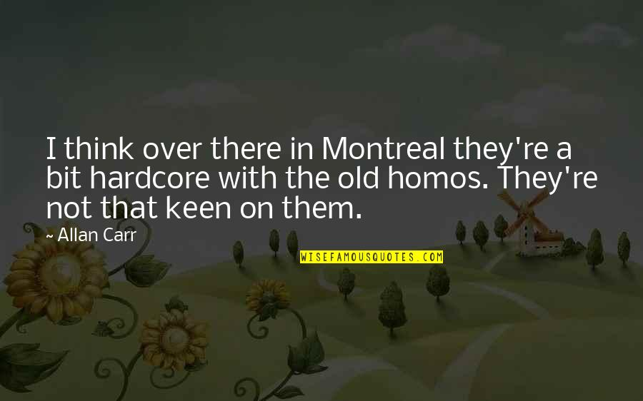 Montreal Quotes By Allan Carr: I think over there in Montreal they're a