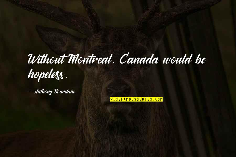 Montreal Quotes By Anthony Bourdain: Without Montreal, Canada would be hopeless.