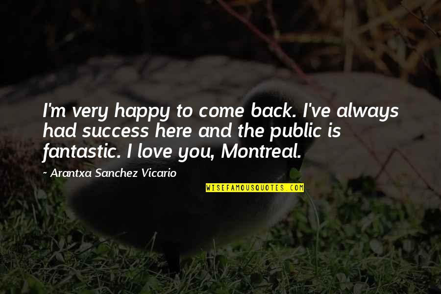 Montreal Quotes By Arantxa Sanchez Vicario: I'm very happy to come back. I've always