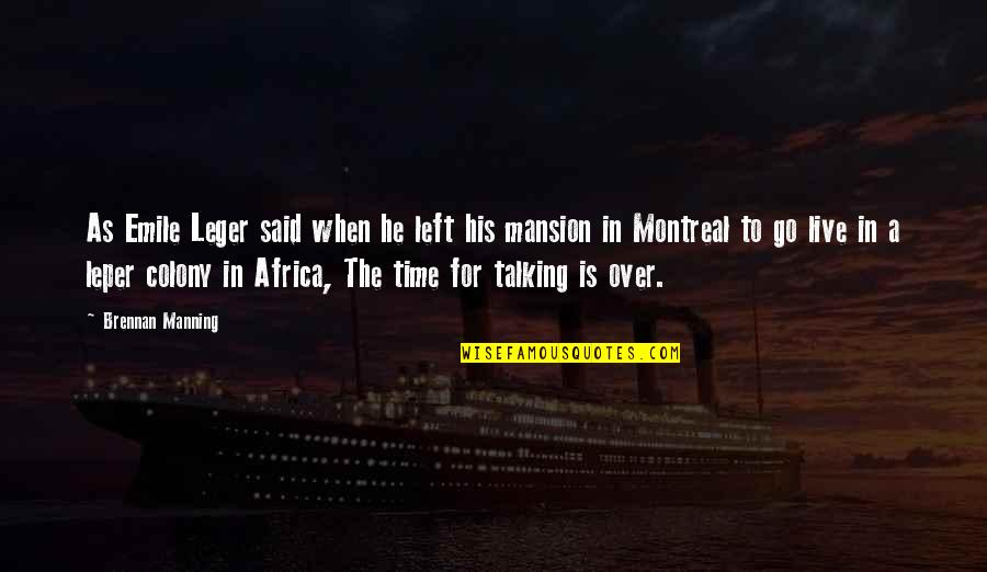 Montreal Quotes By Brennan Manning: As Emile Leger said when he left his