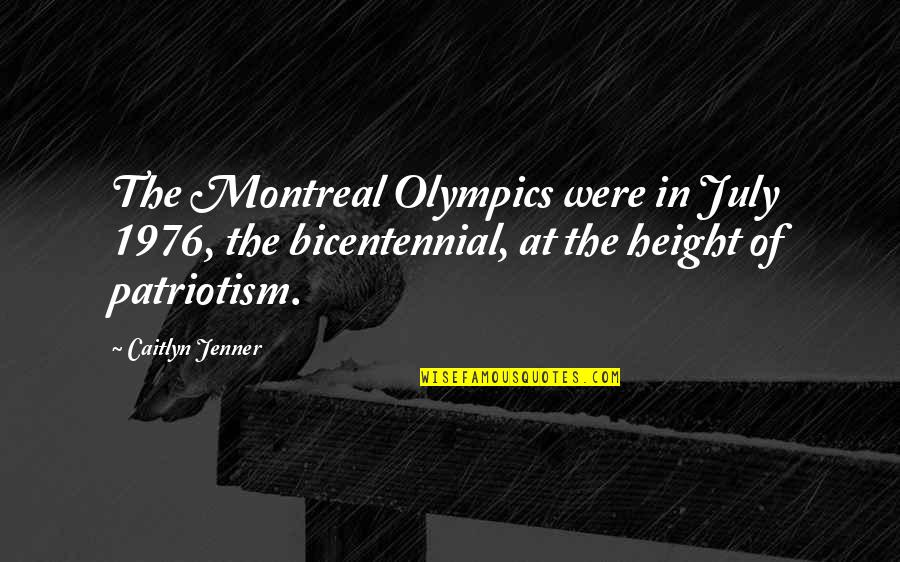 Montreal Quotes By Caitlyn Jenner: The Montreal Olympics were in July 1976, the