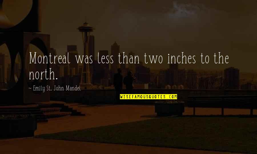 Montreal Quotes By Emily St. John Mandel: Montreal was less than two inches to the