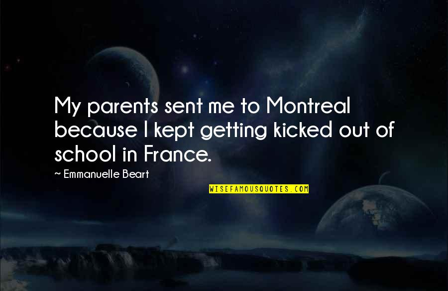 Montreal Quotes By Emmanuelle Beart: My parents sent me to Montreal because I