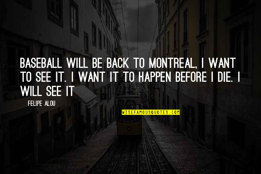 Montreal Quotes By Felipe Alou: Baseball will be back to Montreal, I want