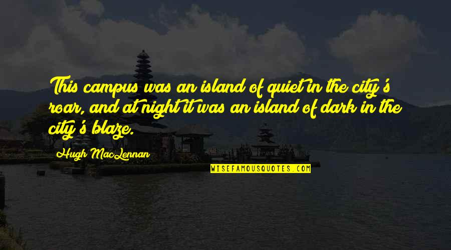Montreal Quotes By Hugh MacLennan: This campus was an island of quiet in
