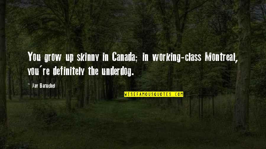 Montreal Quotes By Jay Baruchel: You grow up skinny in Canada; in working-class