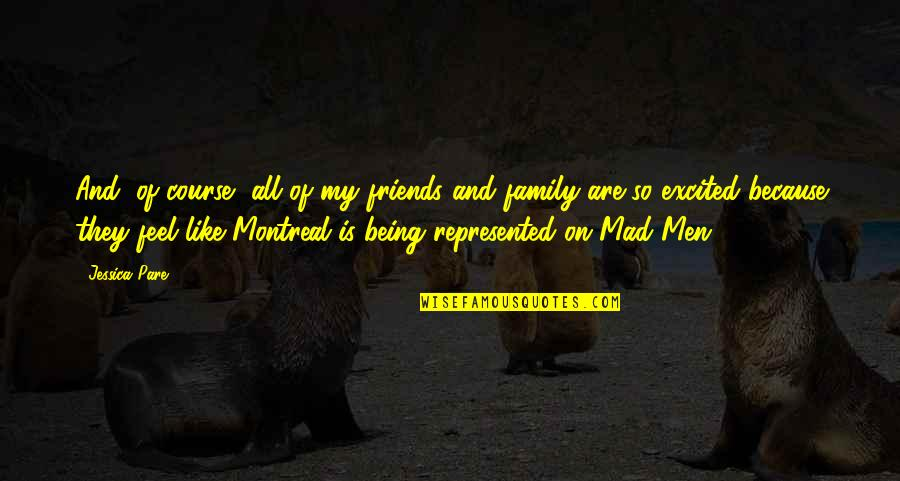 Montreal Quotes By Jessica Pare: And, of course, all of my friends and