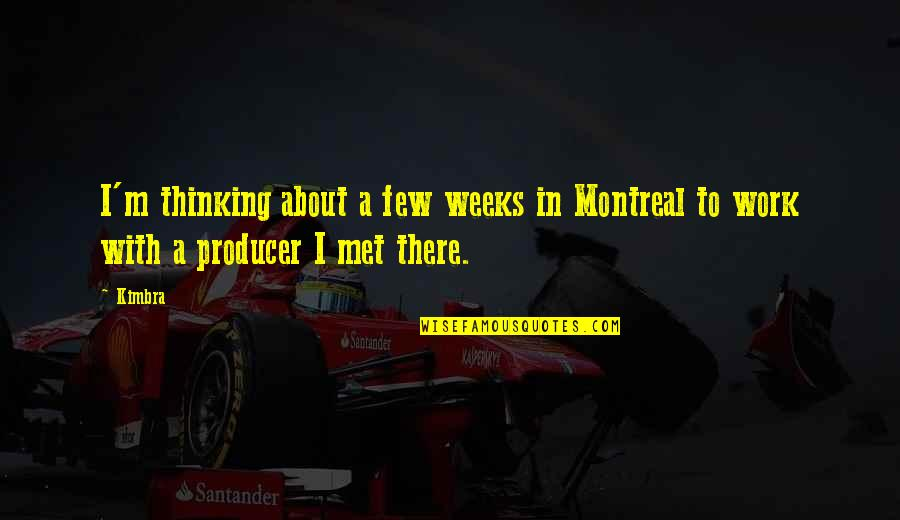 Montreal Quotes By Kimbra: I'm thinking about a few weeks in Montreal