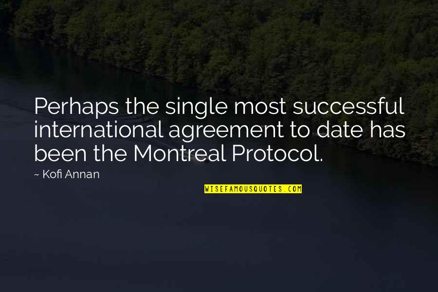 Montreal Quotes By Kofi Annan: Perhaps the single most successful international agreement to
