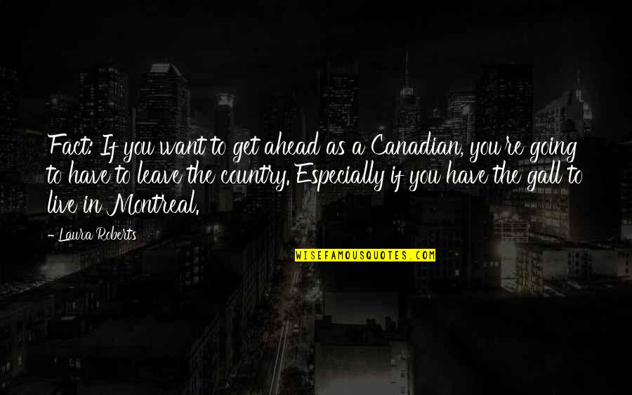 Montreal Quotes By Laura Roberts: Fact: If you want to get ahead as