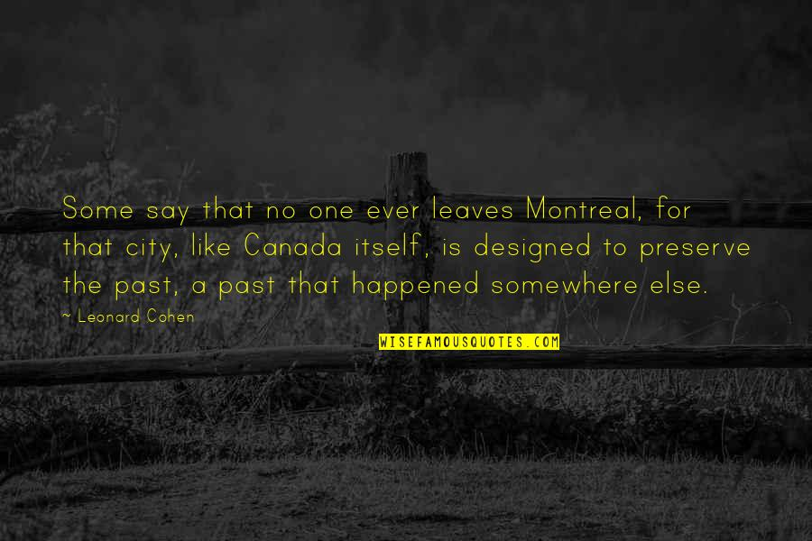 Montreal Quotes By Leonard Cohen: Some say that no one ever leaves Montreal,