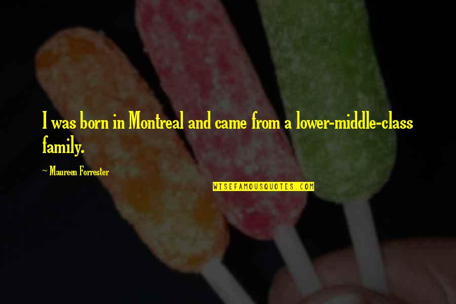 Montreal Quotes By Maureen Forrester: I was born in Montreal and came from