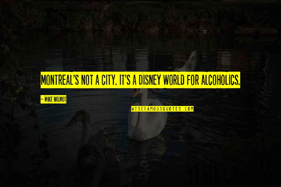 Montreal Quotes By Mike Wilmot: Montreal's not a city. It's a Disney World