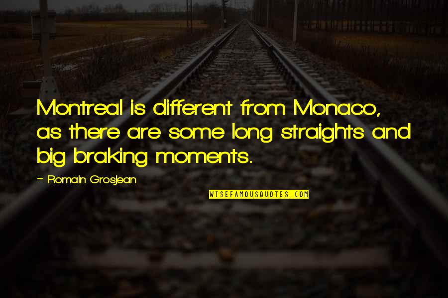 Montreal Quotes By Romain Grosjean: Montreal is different from Monaco, as there are
