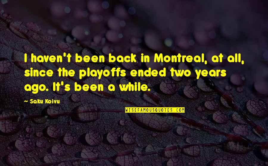 Montreal Quotes By Saku Koivu: I haven't been back in Montreal, at all,