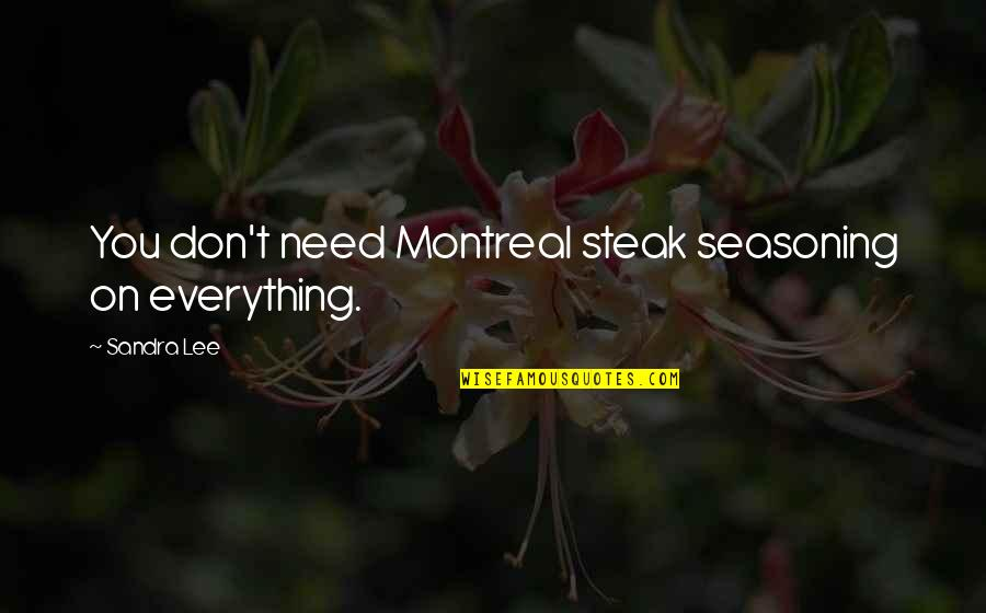 Montreal Quotes By Sandra Lee: You don't need Montreal steak seasoning on everything.