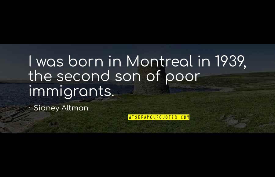 Montreal Quotes By Sidney Altman: I was born in Montreal in 1939, the