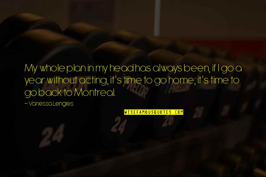 Montreal Quotes By Vanessa Lengies: My whole plan in my head has always