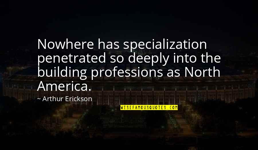 Monty Python Parrot Quotes By Arthur Erickson: Nowhere has specialization penetrated so deeply into the