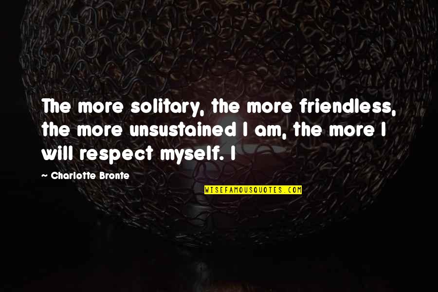 Monty Python Parrot Quotes By Charlotte Bronte: The more solitary, the more friendless, the more