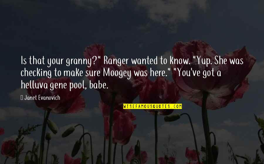 "Moogey Quotes By Janet Evanovich: Is that your granny?"" Ranger wanted to know."