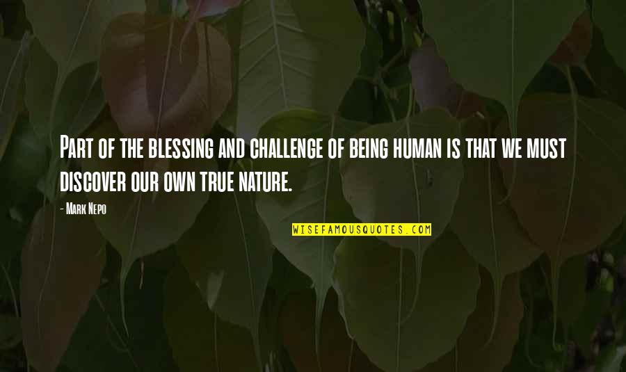 Moogey Quotes By Mark Nepo: Part of the blessing and challenge of being