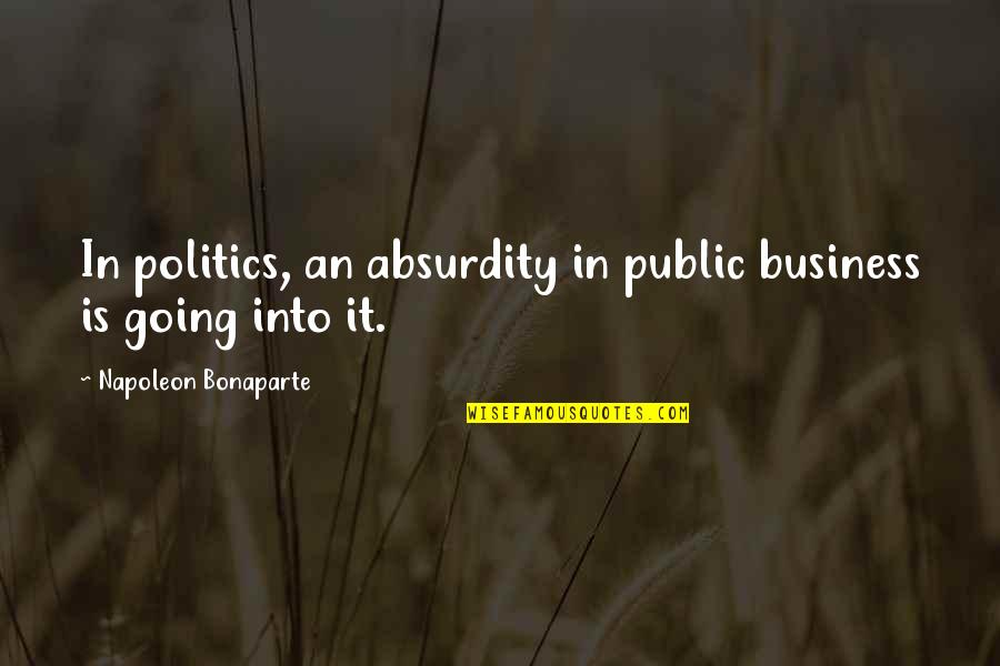 Moogey Quotes By Napoleon Bonaparte: In politics, an absurdity in public business is
