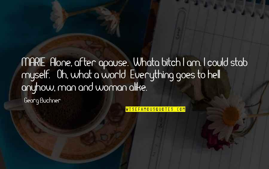 Mooie Love Quotes By Georg Buchner: MARIE [Alone, after apause.] Whata bitch I am.