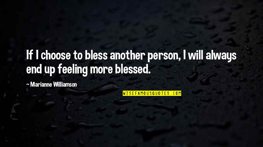 Mooie Love Quotes By Marianne Williamson: If I choose to bless another person, I