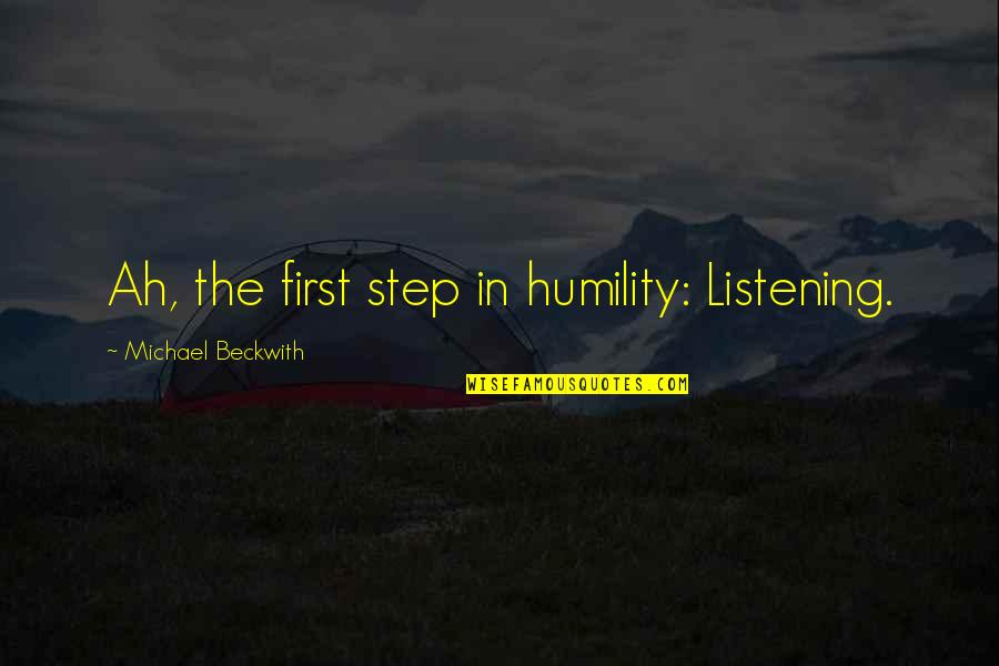 Mooie Love Quotes By Michael Beckwith: Ah, the first step in humility: Listening.