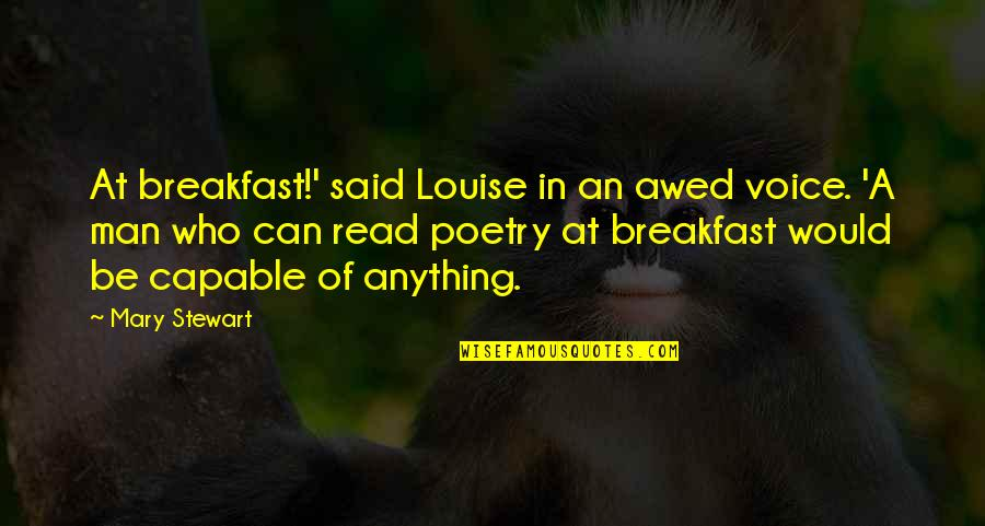 Mooie Spaanse Quotes By Mary Stewart: At breakfast!' said Louise in an awed voice.