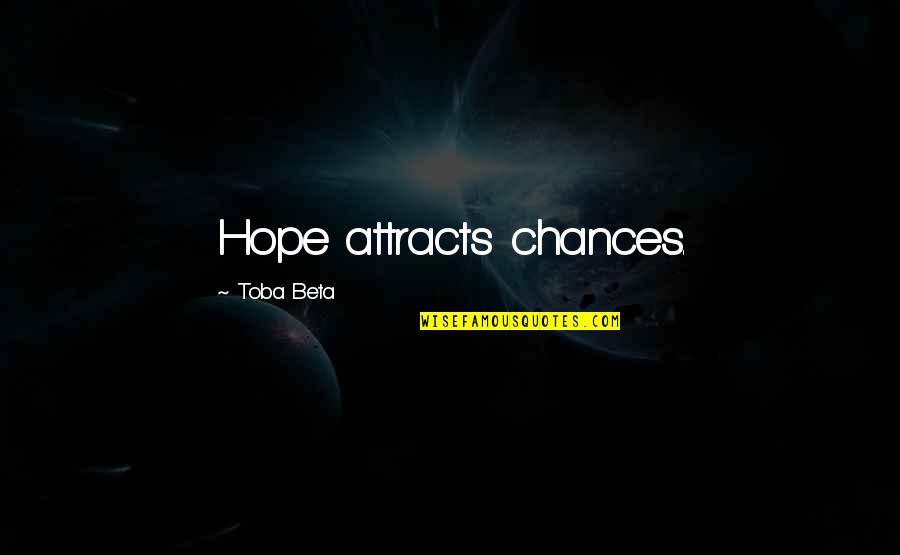 Mooie Spaanse Quotes By Toba Beta: Hope attracts chances.